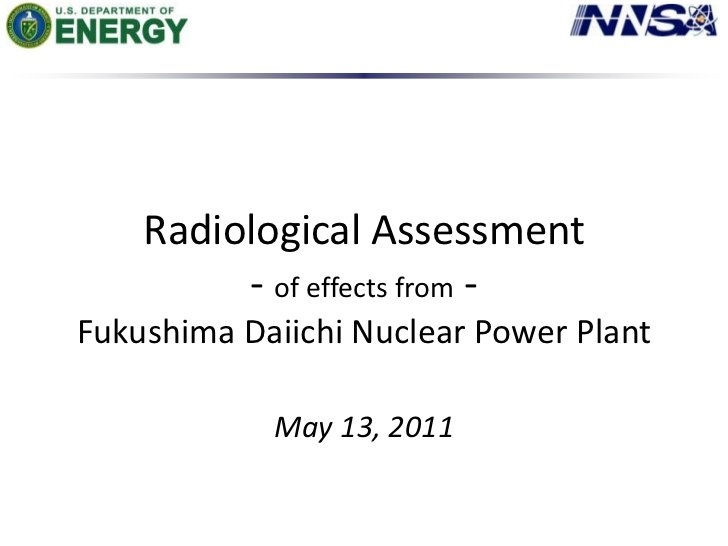 Links to Slideshare - dated May 13, 2011 Subject: Radiological Assessment of effects from Fukushima Daiichi Nuclear Power Plant