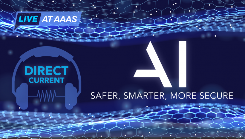 Graphic: Live at AAAS: Direct Current Podcast: Making AI Safer, Smarter, & More Secure