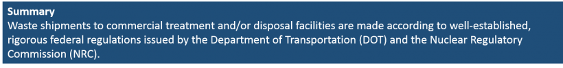 Waste shipments to commercial treatment and/or disposal facilities are made according to well-established, rigorous federal regulations issued by the Department of Transportation (DOT) and the Nuclear Regulatory Commission (NRC).