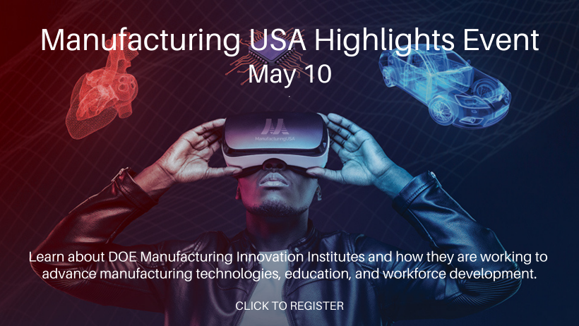 Manufacturing USA Highlights Event - May 10 - Click here to register. -This text overlays an image of a person wearing a VR headset