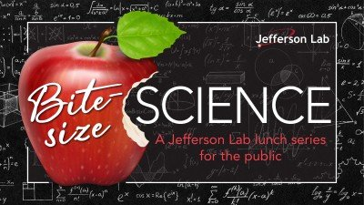 Get your fill of easily digestible science at Jefferson Lab's new Bite-Size Science lunchtime lectures for the public