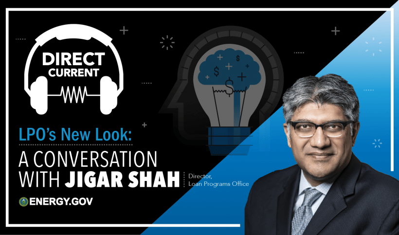 """Cover art for Direct Current podcast episode """"LPO's New Look: A Conversation with Jigar Shah"""""""