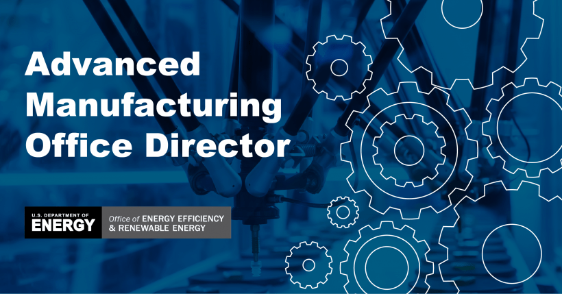 Advanced Manufacturing Office director - Office of Energy Efficiency & Renewable Energy