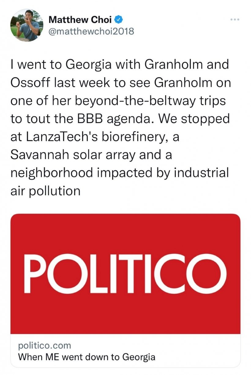 """A Twitter social media post from Matthew Choi that reads """"I went to Georgia with Granholm and Ossoff last week to see Granholm on one of her beyond-the-beltway trips to tout the BBB agenda. We stopped at LanzaTech's biorefinery, a Savannah solar array and a neighborhood impacted by industrial air pollution"""" written above a picture of the POLITICO logo."""