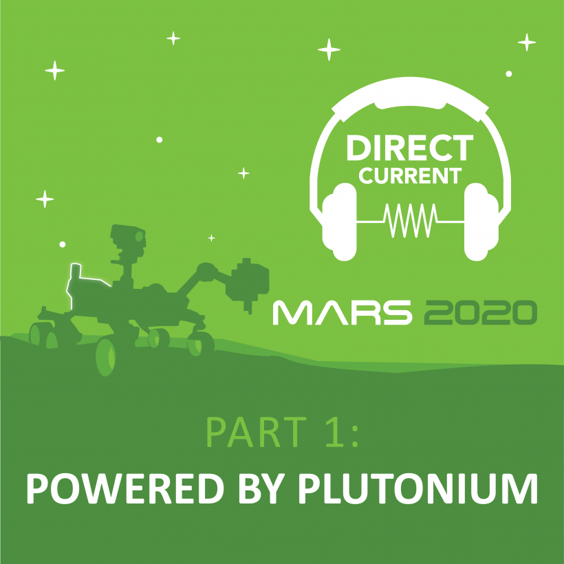 """Cover art for Direct Current podcast episode """"Mars 2020, Part 1: Powered by Plutonium"""" featuring a silhouette of the Mars Perseverance rover on a green background."""
