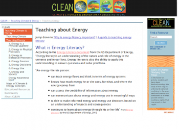 "Looking for resources to help energize your school and teach the importance of energy literacy? Check out the <a href=""http://cleanet.org/clean/literacy/energy_lit.html"">Climate Literacy and Energy Awareness Network (CLEAN) website</a> for explanations on teaching energy and climate, detailing each of the energy literacy principles. The site puts resources at your fingertips and provides expert answers to tough questions like, ""Why is Energy Literacy important in the classroom?"" and provides resources, tools, and guidance to help educators teach energy and climate topics. Visit <a href=""http://cleanet.org/"">CLEANet.org</a> the today to get the CLEAN widget and begin searching!  