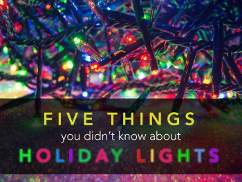 """With a fiery past and a bright future, here are 5 things you probably didn't know about holiday lights. 
