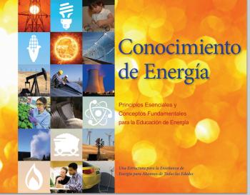 """<em>Conocimiento de Energía: Principios Esenciales y Conceptos Fundamentales para la Educación de Energía</em> presenta conceptos de energía que, cuando se entienden y se aplican, ayudan a individuos y a comunidades a tomar decisiones sobre la energía con conocimiento de causa. The Spanish translation of the <a href=""""http://energy.gov/eere/education/energy-literacy-essential-principles-and-fundamental-concepts-energy-education"""">Energy Literacy Framework</a> has been used by several countries, including the Organization of American States, as well as schools within the United States. Download it here: <a href=""""http://energy.gov/eere/energia"""">http://energy.gov/eere/energia</a>"""