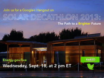 Mark your calendars for a Google+ Hangout on Solar Decathlon 2013: The Path to a Brighter Future on Wednesday, Sept. 18, at 2 pm ET. | Photo courtesy of the Energy Department.