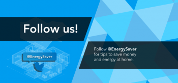 So be sure to follow @EnergySaver on Twitter to stay up to date with all the latest Energy Saver tips, campaigns, and energy efficiency and renewable energy information!