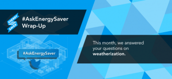 This month our experts answered your #AskEnergySaver questions on weatherization. | Image courtesy of Sarah Gerrity, Energy Department.