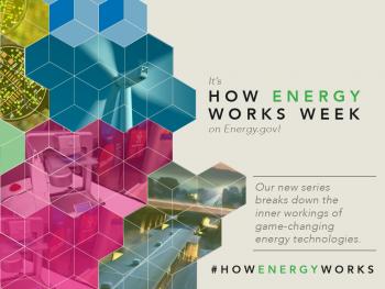 How Energy Works Week on Energy.gov