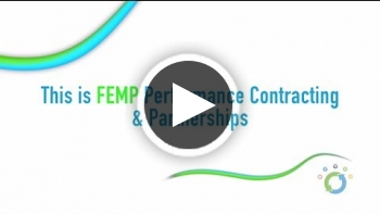 Video: This is FEMP – Performance Contracting and Partnerships
