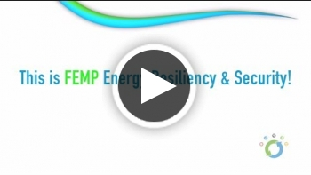 Video: This is FEMP – Energy Resiliency and Security