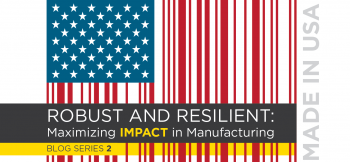 ROBUST AND RESILIENT: Maximizing IMPACT in Manufacturing. Blog Series 2
