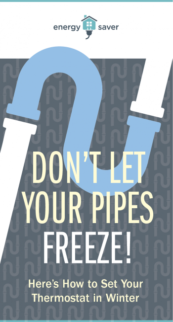 Don't Let Your Pipes Freeze. Here's How to Set Your Thermostat in Winter. EnergySaver.gov