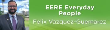 Felix Vazquez-Guemarez, Weatherization and Intergovernmental Programs Office