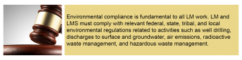 Environmental compliance is fundamental to all LM work. LM and LMS must comply with relevant federal, state, tribal, and local environmental regulations related to activities such as well drilling, discharges to surface and groundwater, air emissions, etc