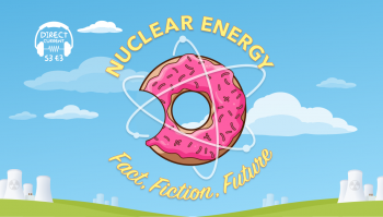 Podcast art for the Direct Current Episode titled Nuclear Energy: Fact, Fiction, Future