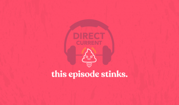 "Cover art for Direct Current podcast season 3, episode 4, ""This Episode Stinks"" depicting headphones and a poop emoji."