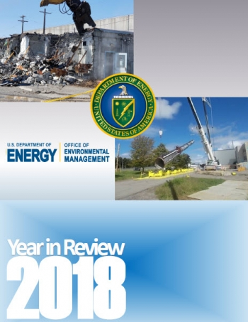 EM has published its 2018 Year in Review, summarizing the accomplishments of cleanup workers across the DOE complex over the course of the year.