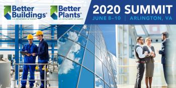 Better Buildings / Better Plants - 2020 Summit June 8-10 Arlington VA