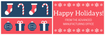 Happy Holidays From the Advanced Manufacturing Office
