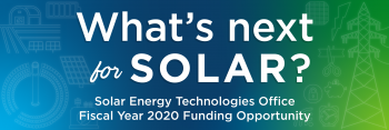 Solar Energy Technologies Office Fiscal Year 2020 Funding Opportunity