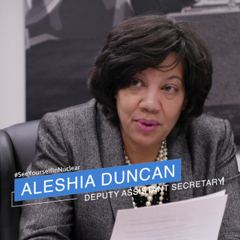 Aleshia Duncan is the Deputy Assistant Secretary for the Office of Nuclear Energy's Office of International Policy and Cooperation.