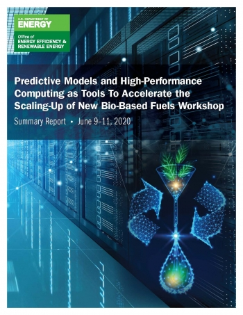 Predictive Models and High-Performance Computing as Tools to Accelerate the Scaling-Up of New Bio-Based Fuels Workshop: Summary Report