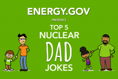 Energy.gov presents Top 5 Nuclear Dad Jokes