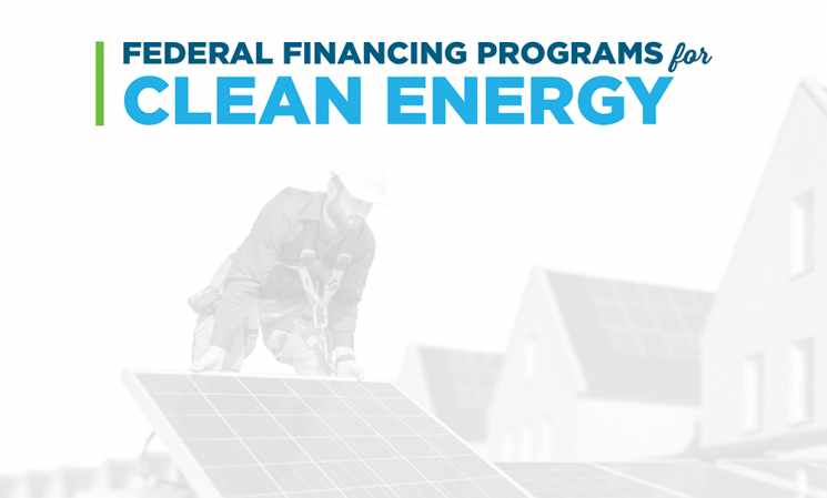 Federal Financing Programs for Clean Energy