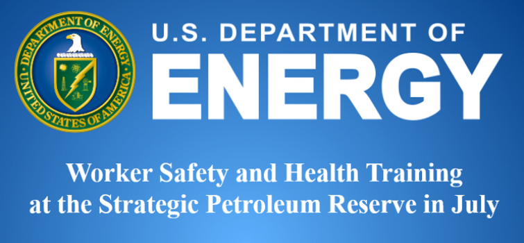 Worker Safety and Health Training at the Strategic Petroleum Reserve on July 25-28