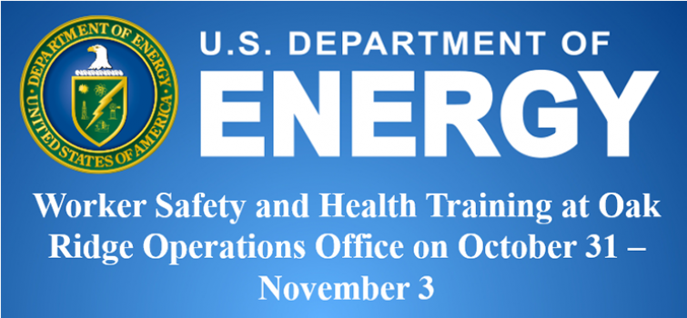 Worker Safety and Health Training at Oak Ridge Operations Office on October 31 – November 3, 2016