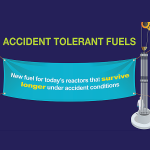 The words Accident Tolerant Fuels are on a banner next to a fuel assembly