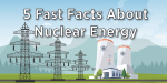 A photograph of a nuclear power plant with the title 5 fast facts.