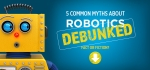 5 Common Myths about Robotics Debunked