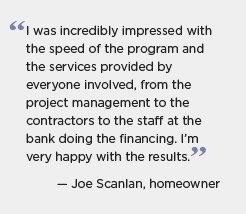 Graphic of a quotation for BBNP partner Michigan: I was incredibly impressed with the speed of the program and the services provided by everyone involved, from the project management to the contractors to the staff at the bank doing the financing. I'm very happy with the results. -- Joe Scanlan, homeowner