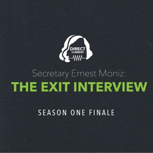Podcast episode cover art for Direct Current Season 1 Finale: The Exit Interview with Secretary Ernest Moniz