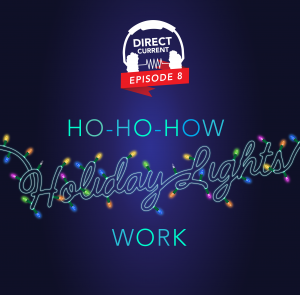 Podcast episode cover art for Direct Current Episode: Ho-Ho-How Holiday Lights Work