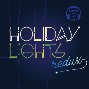 Direct Current Podcast S2 E8: Holiday Lights, Redux