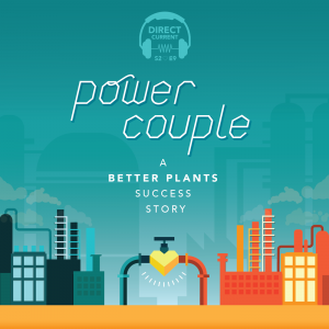 Cover art for Direct Current S2E9: Power Couple, featuring the Better Plants program to improve manufacturing energy efficiency