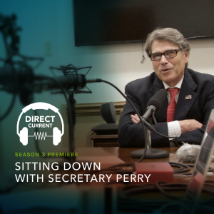 Cover art for Direct Current podcast season 3, episode 1 featuring Secretary of Energy Rick Perry.