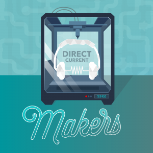 "Cover art for Direct Current podcast season 3, episode 2 about ""makers"" at the Department of Energy and National Labs."