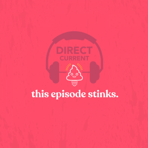 "Cover art for Direct Current podcast season 3, episode 3, ""This Episode Stinks"" depicting headphones and a poop emoji."