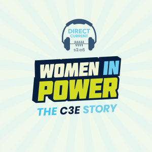 "Cover art for Direct Current podcast episode, depicting 3D text reading ""S3 E6: Women in Power: The C3E Story."""