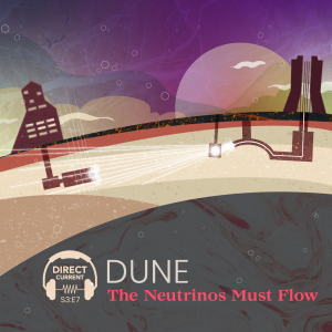 "Cover art for Direct Current podcast season 3, episode 7, ""DUNE: The Neutrinos Must Flow"" featuring an illustrated sci-fi landscape depicting the DUNE neutrino experiment."