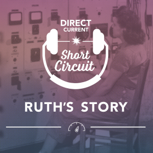 Cover art for Direct Current podcast episode featuring 91-year-old Ruth Huddleston, who played a part in the Manhattan Project at just 18.