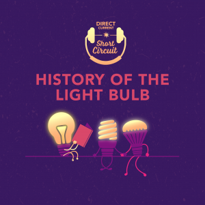 Podcast episode cover art for Direct Current Episode: History of the Light Bulb