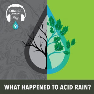 Podcast episode cover art for Direct Current Episode: What Happened to Acid Rain?